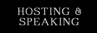 HOSTING & SPEAKING